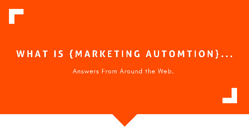 What Is Marketing Automation? Answers From Around The Web
