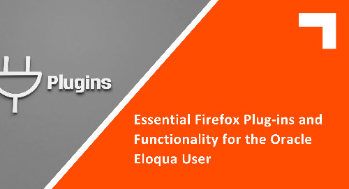 Essential Firefox Plug-ins and Functionality for the Oracle Eloqua User