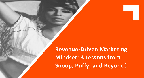 Revenue-Driven Marketing Mindset: 3 Lessons from Snoop, Puffy, and Beyoncé