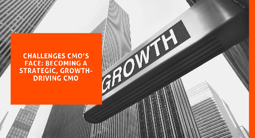 Challenges CMOs Face: Becoming a strategic, growth-driving CMO