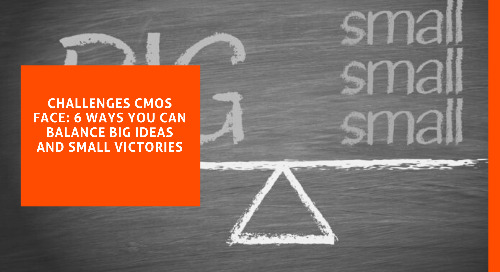 Challenges CMOs Face: 6 Ways you can Balance Big Ideas and Small Victories