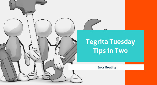 Tegrita Tuesday Tips In Two – Error Routing