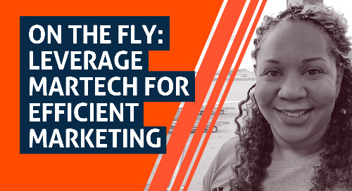 On The Fly: Leverage MarTech for Efficient Marketing