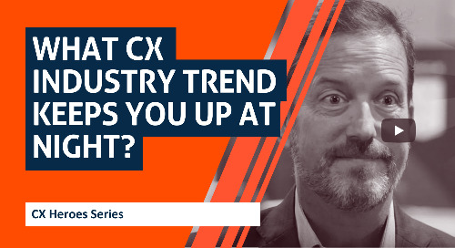 What CX Industry Trend Keeps You Up at Night? CX Heroes Series