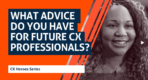 What Advice Do You Have for Future CX Professionals? CX Heroes Series