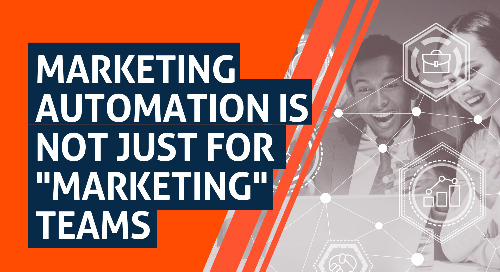 "Marketing Automation is Not Just for ""Marketing"" Teams"