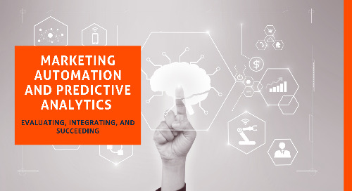 Marketing Automation and Predictive Analytics: Evaluating, Integrating, and Succeeding
