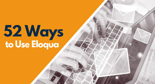How to Create Maintainable Campaigns in Oracle Eloqua