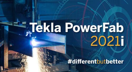 Enjoy the Latest Development in Tekla PowerFab 2021i
