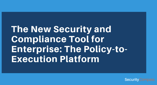 The New Security and Compliance Tool for Enterprise: The Policy-to-Execution Platform