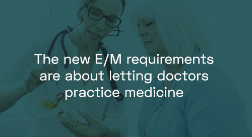 The new E/M requirements are about letting doctors practice medicine