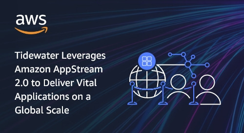 Tidewater Leverages Amazon AppStream 2.0 to Deliver Vital Applications on a Global Scale