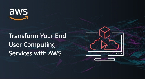 Transform Your End User Computing Services with AWS