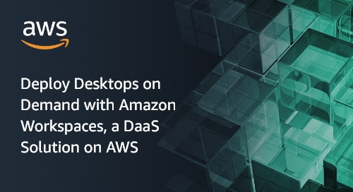 Deploy Desktops on Demand with Amazon WorkSpaces, a DaaS Solution on AWS