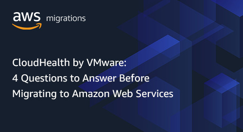 CloudHealth by VMware: 4 Questions to Answer Before Migrating to Amazon Web Services