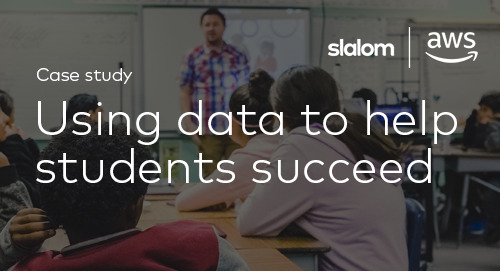 Slalom Customer Story: Using Data to Help Students Succeed