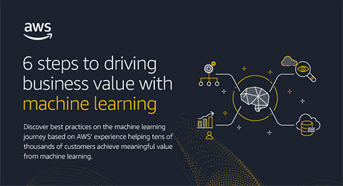 6 steps to driving business value with machine learning