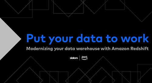 Slalom: Put Your Data to Work. Modernizing Your Data Warehouse Leveraging Amazon Redshift