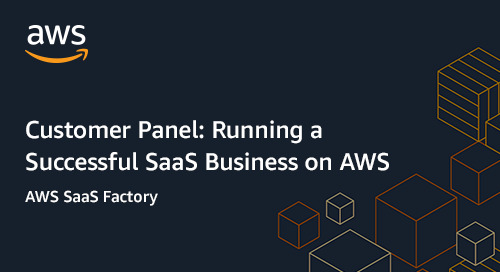 Customer Panel: Running a Successful SaaS Business on AWS