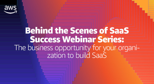 Behind the Scenes Series: The business opportunity for your organization to build SaaS