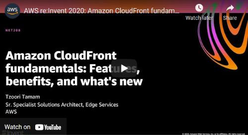 AWS re:Invent 2020: Amazon CloudFront Fundamentals [29-Min Presentation]