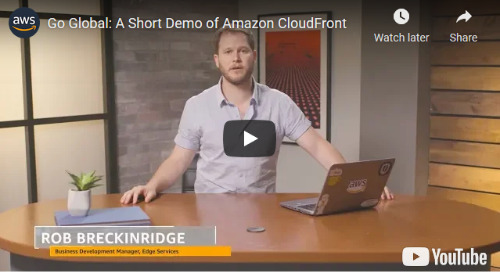Go Global: A Short Demo of Amazon CloudFront [2-Min Video]