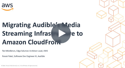 Migrating Audible's Media Streaming Infrastructure onto Amazon CloudFront and Lambda@Edge [Video]