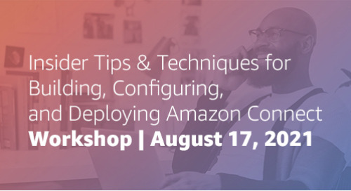 [Workshop] Insider Tips & Techniques for Building, Configuring, and Deploying Amazon Connect