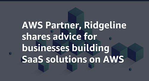 AWS Partner, Ridgeline Shares Advice for Businesses Building SaaS Solutions on AWS
