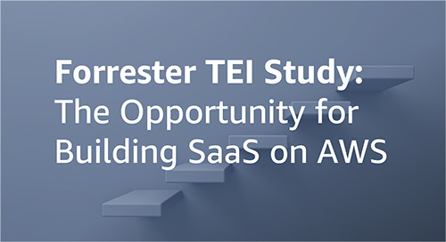 Forrester TEI Study: The Partner Opportunity For Building SaaS On Amazon Web Services