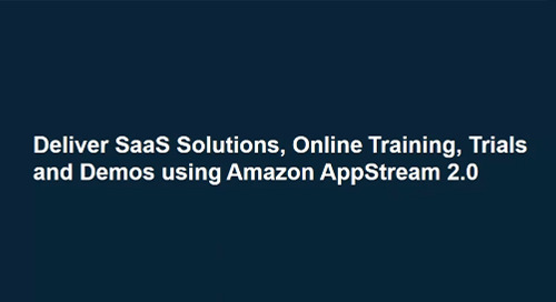 Deliver Software as a Service & Online Trials Using Amazon AppStream 2.0 Without Application Rewrite