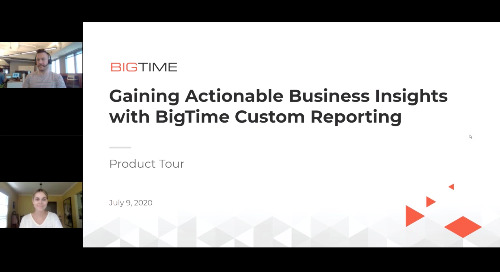 Gaining Actionable Business Insights with BigTime Custom Reporting