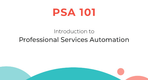 PSA 101: Introduction to Professional Services Automation