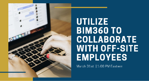Utilize BIM 360 to Collaborate with your Off-site Employees On-Demand Webinar