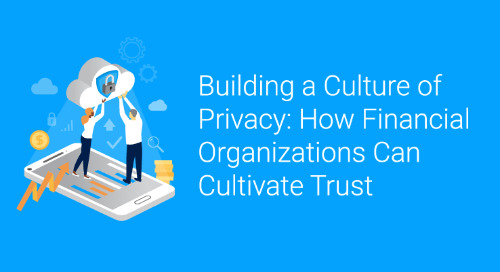 Building a Culture of Privacy – How Financial Organizations Can Cultivate Trust
