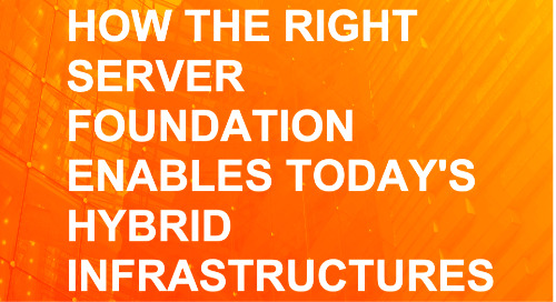 How the Right Server Foundation Enables Today's Hybrid Infrastructures