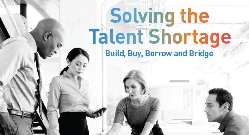 Solving the Talent Shortage: Build, Buy, Borrow and Bridge