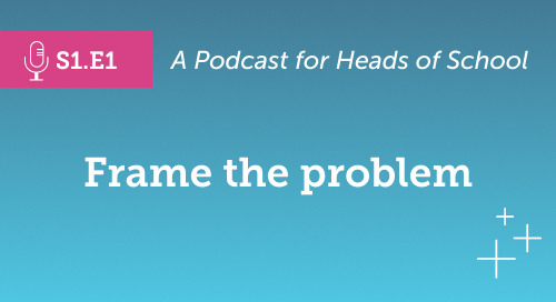 Head of School Podcast: Framing the Problem [S1.E1]