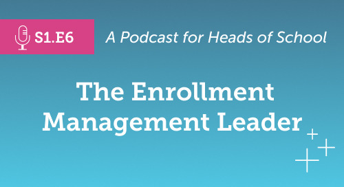 Head of School Podcast: The Enrollment Management Leader [S1.E6]