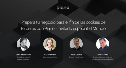 Prepara tu negocio para el fin de las cookies de terceros con Piano - invitado especial El Mundo