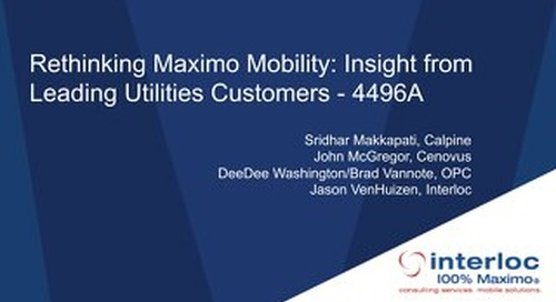 Session 4496A - Rethinking Maximo Mobility-Insight from Leading Utility Customers