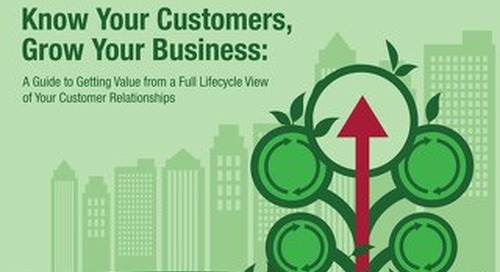 Know Your Customers, Grow Your Business: A Guide to Getting Value from a Full Lifecycle View of Your Customer Relationships
