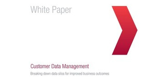 Customer Data Management Breaking Down Data Silos for Improved Business Outcomes