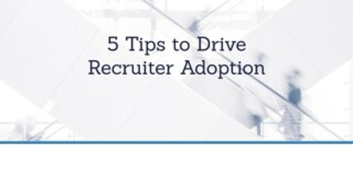 5 Tips to Drive Recruiter Adoption