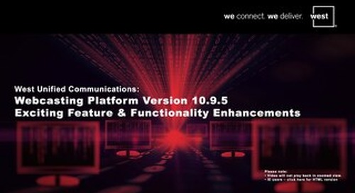 West Unified Communications Webcasting Platform Version 10.9.5 Exciting Feature & Functionality Enhancements