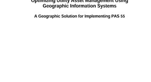 Optimizing Utility Asset Management Using Geographic Information Systems - A Geographic Solution for Implementing PAS 55