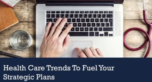 Health Care Trends to Fuel Your Strategic Plans