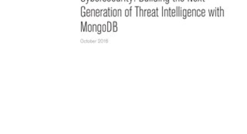 Cybersecurity:  Building the Next Generation of Threat Intelligence with MongoDB