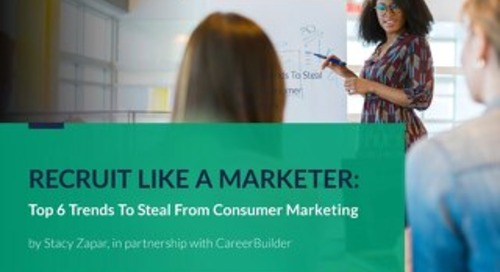 Recruit Like a Marketer: 6 Trends in Consumer Marketing