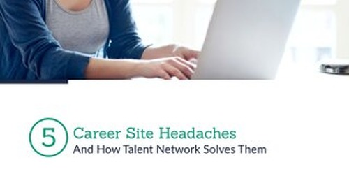 5 Career Site Headaches that Talent Network Can Solve